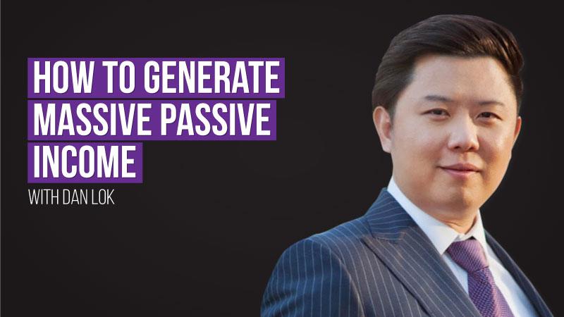 Massive Passive Income with dan lok