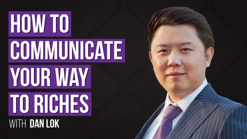 How To Communicate Your-Way To Riches with Dan-Lok