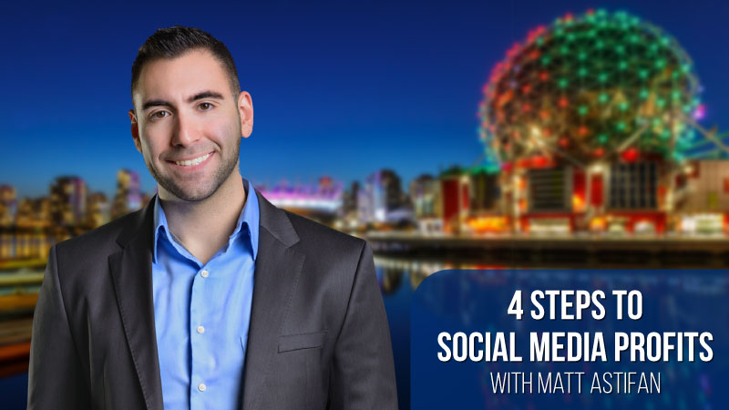 4 STEPS TO SOCIAL MEDIA PROFITS - Matt Astifan