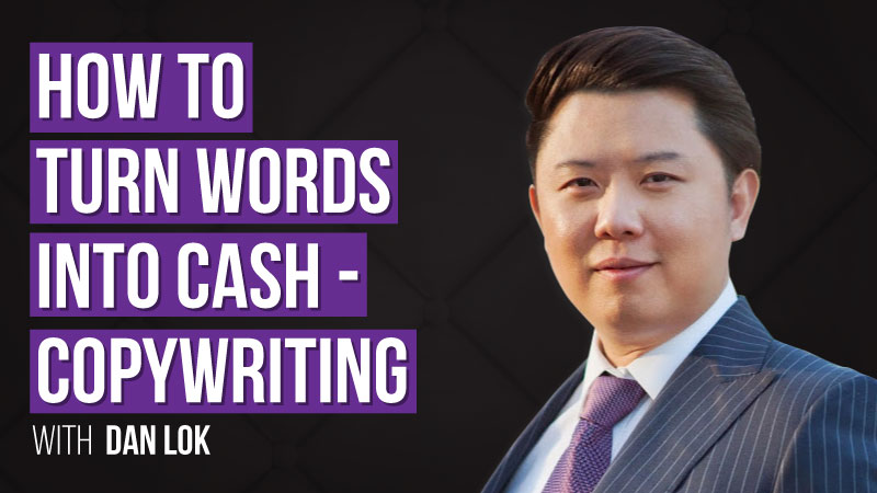 How To Turn Words Into Cash - The magic of copywriting with Dan Lok