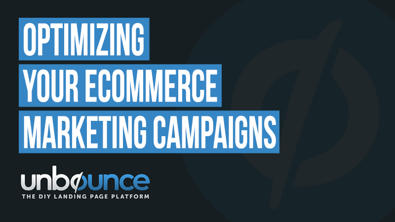 UnBounce Optimizing Your eCommerce Marketing Campaigns With Landing pages