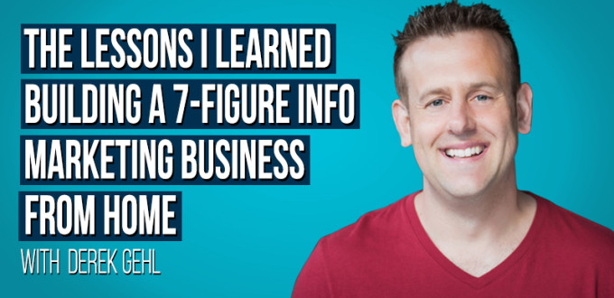 The Lessons I Learned Building A 7-Figure Info Marketing Business From HOME
