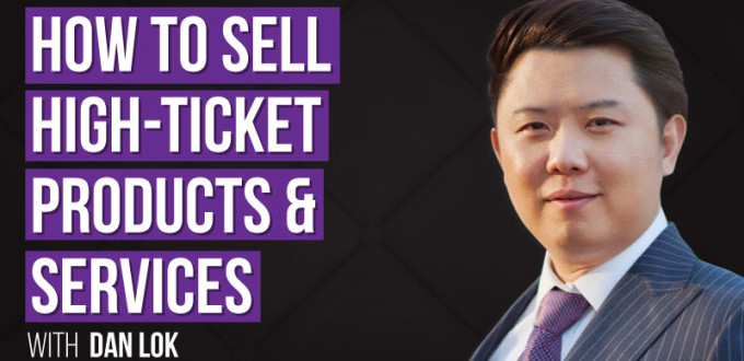 How to Sell High Ticket Products & Services DanLok