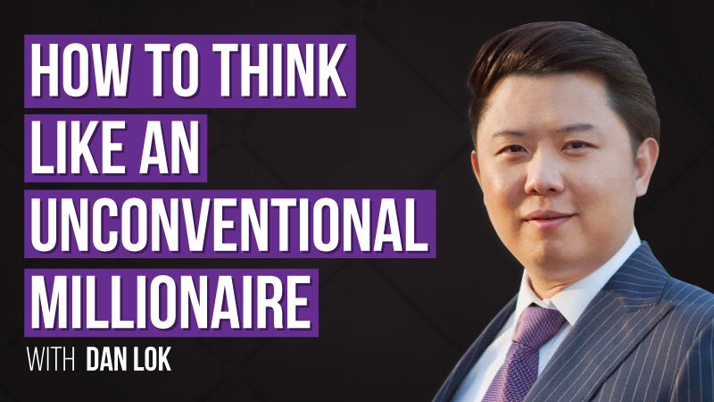 How To Think Like An Unconventional Millionaire by Dan Lok