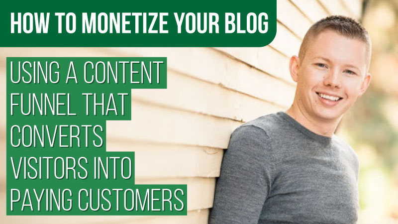 How To Monetize Your Blog by Creating a Content Funnel – Tyler Basu