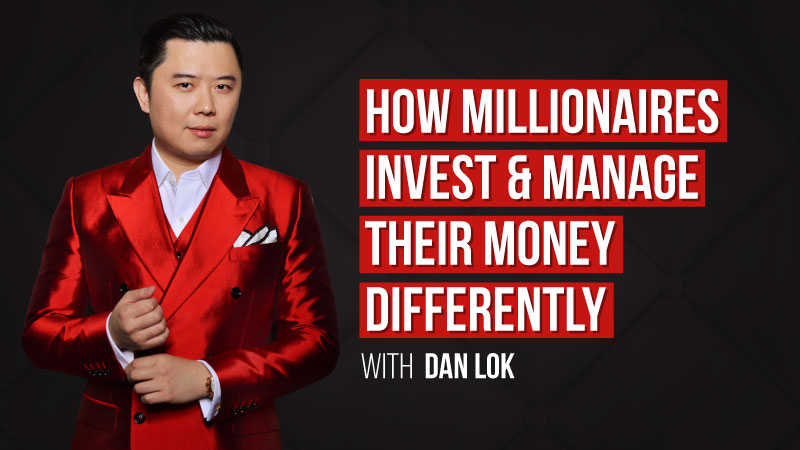 How Millionaires Invest & Manage Their Money Differently - Dan Lok